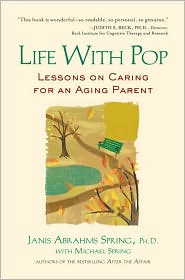 Life with Pop: Lessons on Caring for an Aging Parent - Janis Abrahms Spring PhD, Michael Spring