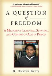 A Question of Freedom: A Memoir of Learning, Survival, and Coming of Age in Prison - Betts, R. Dwayne