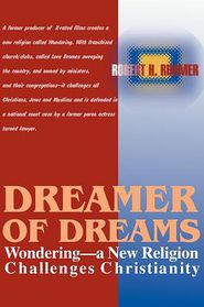 Dreamer of Dreams: Wondering-a New Religion Challenges Christianity - Robert H. Rimmer