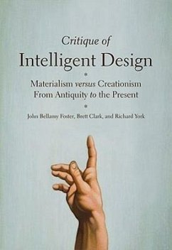 Critique of Intelligent Design: Materialism Versus Creationism from Antiquity to the Present - Foster, John Bellamy Clark, Brett York, Richard