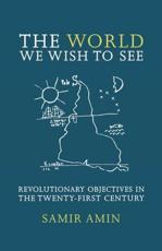 The World We Wish to See - Samir Amin (author), James Membrez (translator)