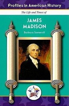 The Life and Times of James Madison - Somervill, Barbara