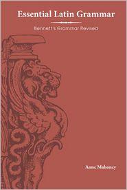 Essential Latin Grammar: Bennett's Grammar Revised