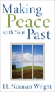 Making Peace with Your Past - H. Norman Wright