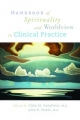 Handbook of Spirituality and Worldview in Clinical Practice - Allan M. Josephson; John R. Peteet