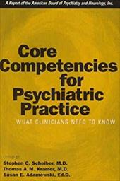 Core Competencies for Psychiatric Practice: What Clinicians Need to Know (a Report of the American Board of Psychiatry and Neurolo - Scheiber, Stephen C. / Kramer, Thomas A. M. / Adamowski, Susan E.