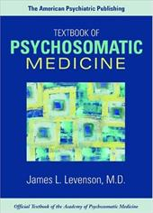 The American Psychiatric Publishing Textbook of Psychosomatic Medicine - Levenson, James L.