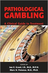 Pathological Gambling: A Clinical Guide to Treatment - Marc N. Potenza (Editor)