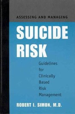 Assessing and Managing Suicide Risk: Guidelines for Clinically Based Risk Management - Simon, Robert I. , M. D.