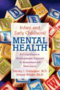 Infant and Early Childhood Mental Health: A Comprehensive, Developmental Approach to Assessment and Intervention