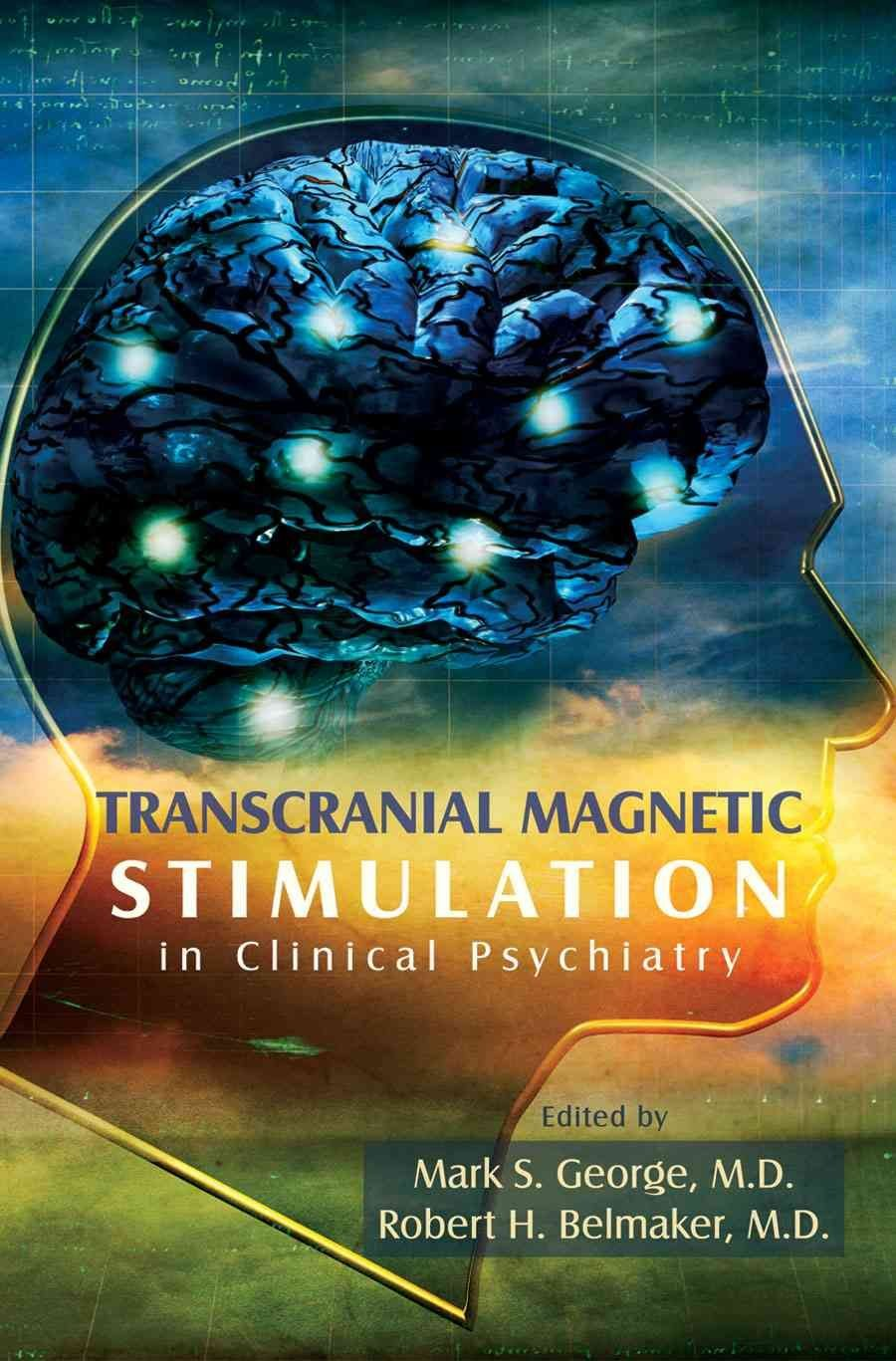 Transcranial Magnetic Stimulation in Clinical Psychiatry - Mark S. George