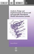 Analysis, Design and Implementation of Secure and Interoperable Distributed Health Information Systems - B. Blobel