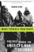 More Terrible Than Death: Massacre, Drugs, and America's War in Colombia