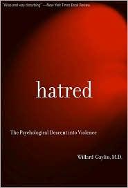 Hatred: The Psychological Descent Into Violence - Willard Gaylin