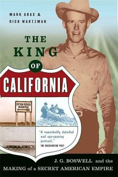 The King of California: J.G. Boswell and the Making of a Secret American Empire - Arax, Mark; Wartzman, Rick