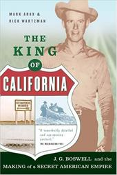 The King of California: J.G. Boswell and the Making of a Secret American Empire - Arax, Mark / Wartzman, Rick