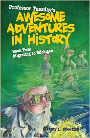 Professor Tuesday's Awesome Adventures in History: Book 2: Migrating to Michigan