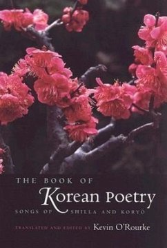 The Book of Korean Poetry: Songs of Shilla and Koryo - O'Rourke, Kevin