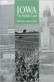 Iowa: The Middle Land - Dorothy Schwieder