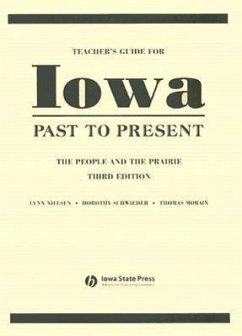 Teacher's Guide for Iowa Past to Present: The People and the Prairie - Nielsen, Lynn Schwieder, Dorothy Morain, Thomas