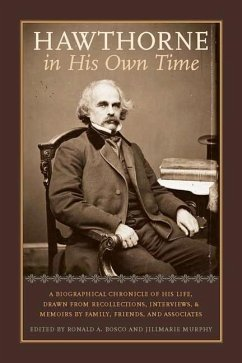 Hawthorne in His Own Time: A Biographical Chronicle of His Life, Drawn from Recollections, Interviews, and Memoirs by Family, Friends, and Associ - Herausgeber: Bosco, Ronald A. Murphy, Jillmarie