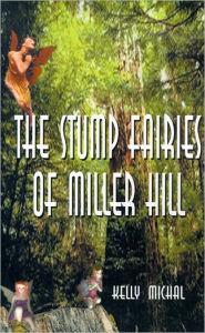 The Stump Fairies of Miller Hill - Kelly Michal