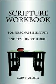 Scripture Workbook: For Personal Bible Study and Teaching the Bible - Gary F. Zeolla