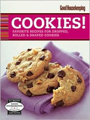 Good Housekeeping Cookies!: Favorite Recipes for Dropped, Rolled & Shaped Cookies - Joanne Lamb Hayes, From the From the Editors of Good Housekeeping