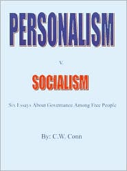 Personalism v. Socialism: Six Essays about Governance among Free People - C. W. Conn