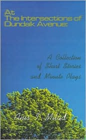 At the Intersections of Dundalk Avenue: A Collection of Short Stories and Minute Plays - Anis I. Milad
