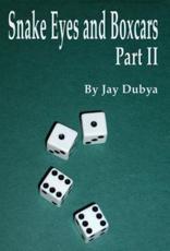 Snake Eyes and Boxcars, Part II - Jay Dubya