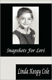 Snapshots For Lori - Linda Keogy Cole