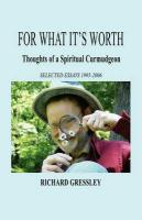For What It's Worth: Thoughts of a Spiritual Curmudgeon