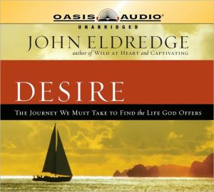 Desire: The Journey We Must Take to Find the Life God Offers - John Eldredge, Narrated by Kelly Ryan Dolan
