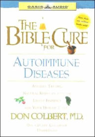 The Bible Cure for Autoimmune Diseases: Ancient Truths, Natural Remedies and the Latest Findings for Your Health Today - Don Colbert