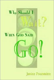 Why Should I Wait? When God Said Go! - Janice Fountaine