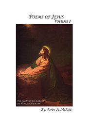 Poems Of Jesus Volume I - John Mckee