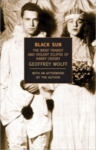 Black Sun: The Brief Transit and Violent Eclipse of Harry Crosby - Geoffrey Wolff