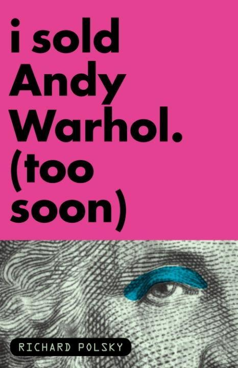 I Sold Andy Warhol (Too Soon) als eBook von Richard Polsky - Other Press