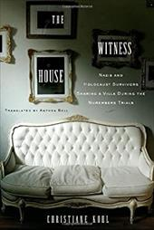 The Witness House: Nazis and Holocaust Survivors Sharing a Villa During the Nuremberg Trials - Kohl, Christiane