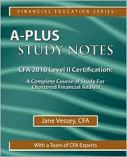 A-Plus Study Notes For Cfa 2010 Level Ii Certification - Cfaa Jane Vessey