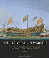 The Restoration Warship: The Design, Construction and Career of a Third Rate of Charles II's Navy