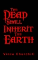 Dead Shall Inherit the Earth - Vince Churchill