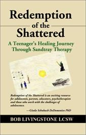 Redemption of the Shattered: A Teenager's Healing Journey Through Sandtray Therapy - Livingstone Lcsw, Bob