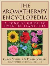 The Aromatherapy Encyclopedia - Carol Schiller (author), David Schiller (author), Jeffrey Schiller (illustrator)