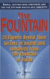The Fountain: 25 Experts Reveal Their Secrets of Health and Longevity from the Fountain of Youth - Jack, Challem