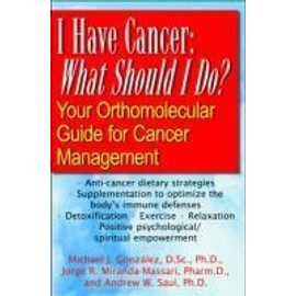 I Have Cancer: What Should I Do?: Your Orthomolecular Guide for Cancer Management - Collectif