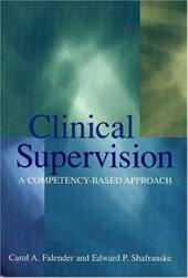 Clinical Supervision: A Competency-Based Approach - Falender, Carol A. / Shafranske, Edward P.