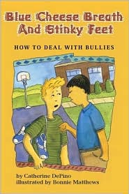 Blue Cheese Breath and Stinky Feet: How to Deal with Bullies - Catherine DePino, Bonnie Matthews (Illustrator), Charles Beyl (Illustrator), Bonnie & . Candace (Illustrator)