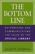 The Bottom Line: Determining and Communicating the Value of the Special Library